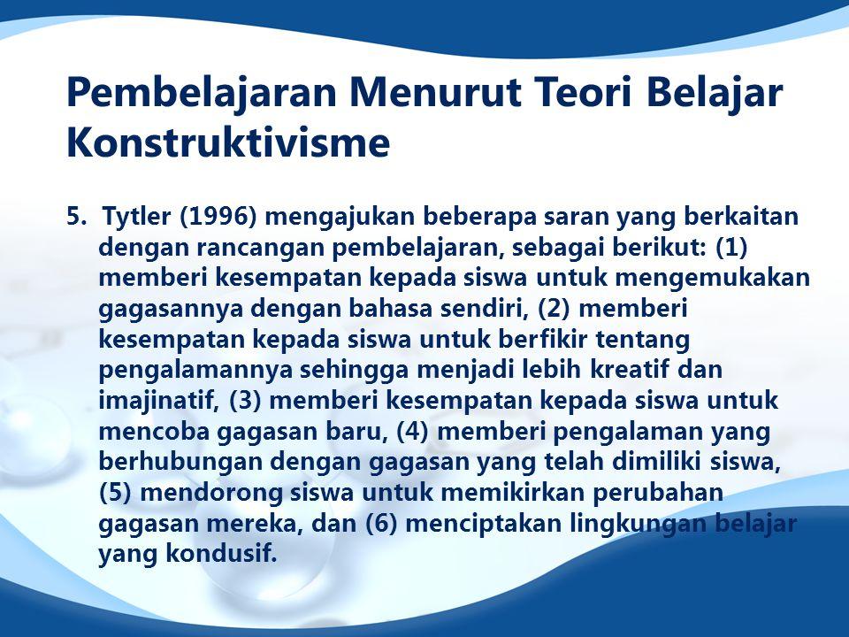 5. Tytler (1996) mengajukan beberapa saran yang berkaitan dengan rancangan pembelajaran, sebagai berikut: (1) memberi kesempatan kepada siswa untuk me