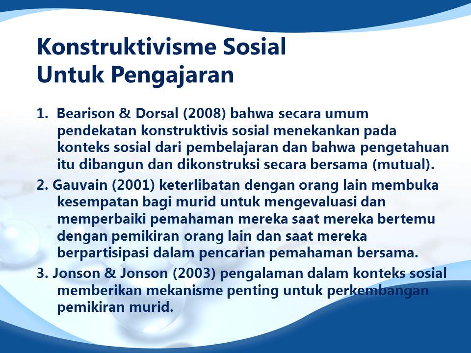 Konstruktivisme Sosial Untuk Pengajaran 1. Bearison & Dorsal (2008) bahwa secara umum pendekatan konstruktivis sosial menekankan pada konteks sosial d