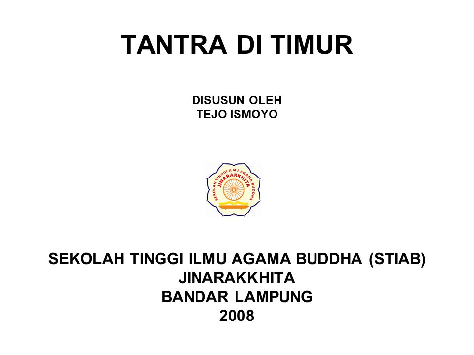 TANTRA DI TIMUR DISUSUN OLEH TEJO ISMOYO SEKOLAH TINGGI ILMU AGAMA BUDDHA (STIAB) JINARAKKHITA BANDAR LAMPUNG 2008