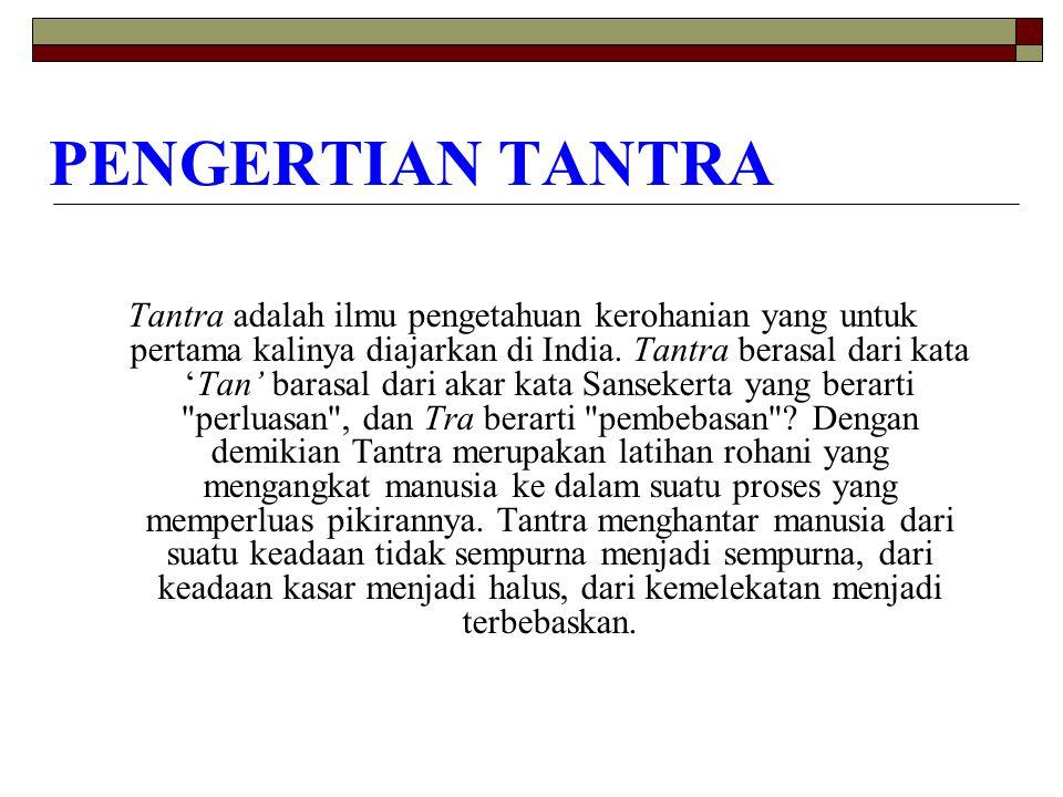 PENGERTIAN TANTRA Tantra adalah ilmu pengetahuan kerohanian yang untuk pertama kalinya diajarkan di India. Tantra berasal dari kata 'Tan' barasal dari