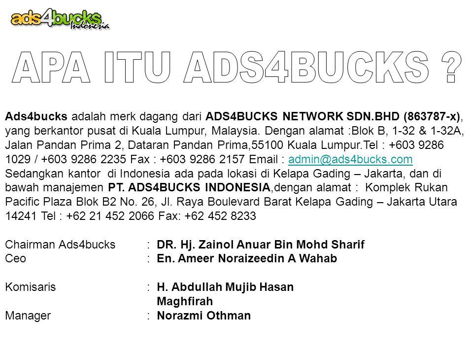 Ads4bucks adalah merk dagang dari ADS4BUCKS NETWORK SDN.BHD (863787-x), yang berkantor pusat di Kuala Lumpur, Malaysia. Dengan alamat :Blok B, 1-32 &