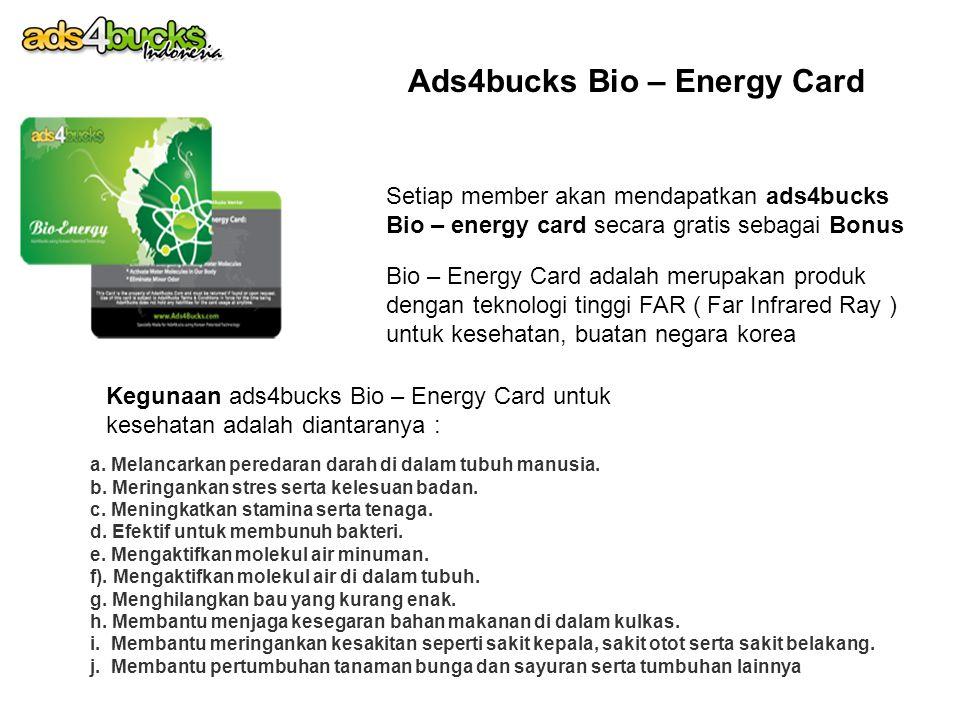 Ads4bucks Bio – Energy Card Setiap member akan mendapatkan ads4bucks Bio – energy card secara gratis sebagai Bonus Bio – Energy Card adalah merupakan