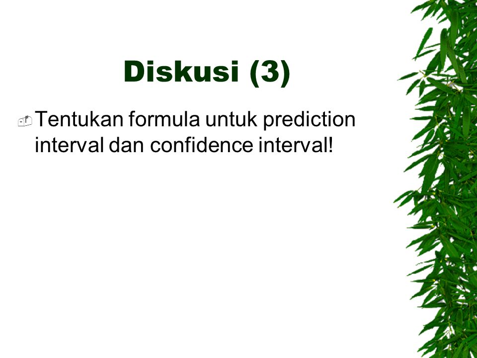Diskusi (3)  Tentukan formula untuk prediction interval dan confidence interval!