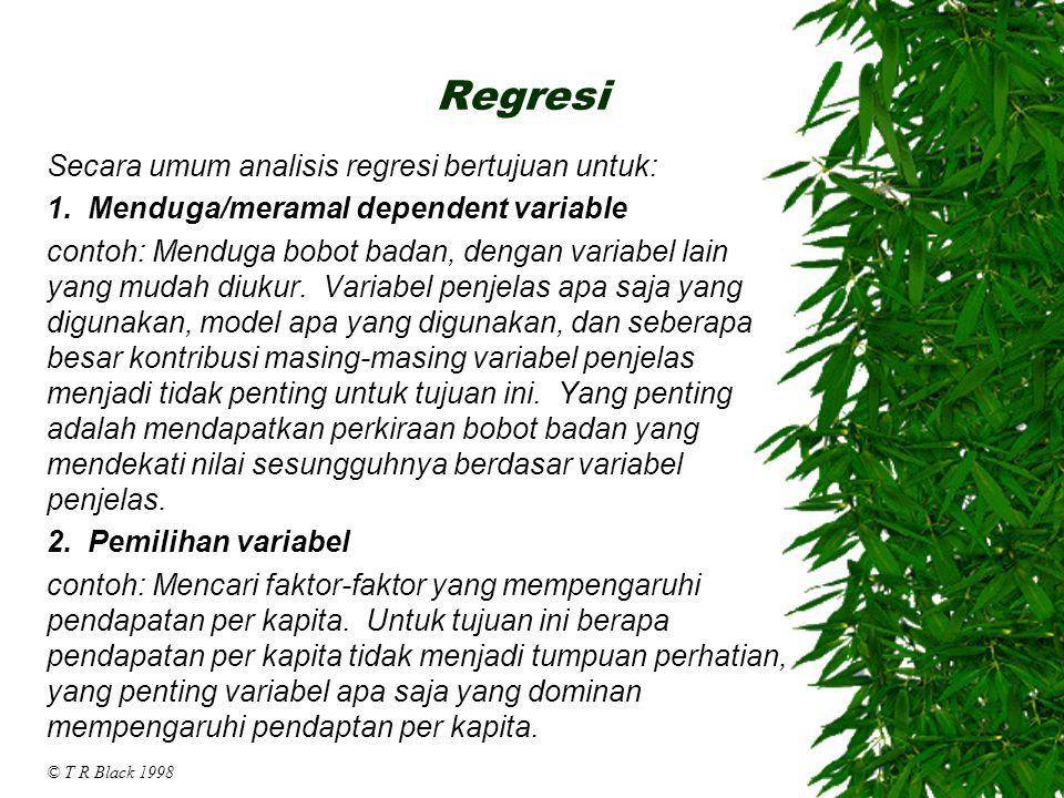 Regresi Secara umum analisis regresi bertujuan untuk: 1. Menduga/meramal dependent variable contoh: Menduga bobot badan, dengan variabel lain yang mud