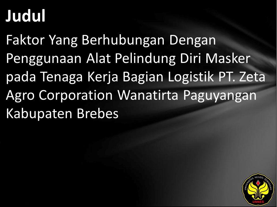 Judul Faktor Yang Berhubungan Dengan Penggunaan Alat Pelindung Diri Masker pada Tenaga Kerja Bagian Logistik PT. Zeta Agro Corporation Wanatirta Paguy