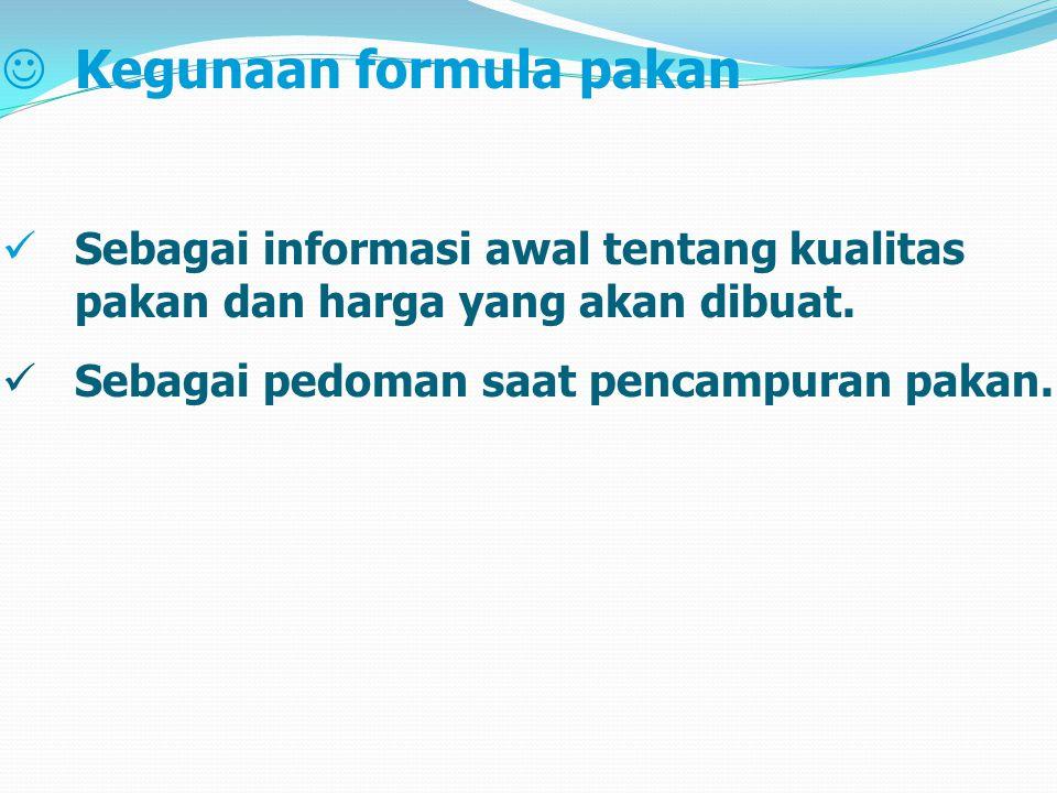 JKegunaan formula pakan Sebagai informasi awal tentang kualitas pakan dan harga yang akan dibuat.