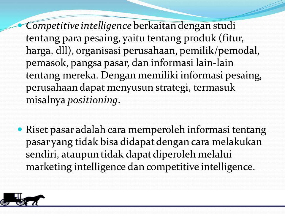 Competitive intelligence berkaitan dengan studi tentang para pesaing, yaitu tentang produk (fitur, harga, dll), organisasi perusahaan, pemilik/pemodal