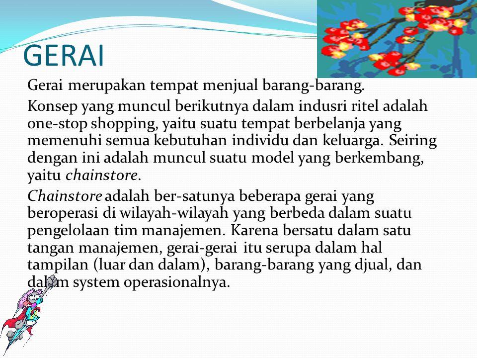 GERAI Gerai merupakan tempat menjual barang-barang. Konsep yang muncul berikutnya dalam indusri ritel adalah one-stop shopping, yaitu suatu tempat ber
