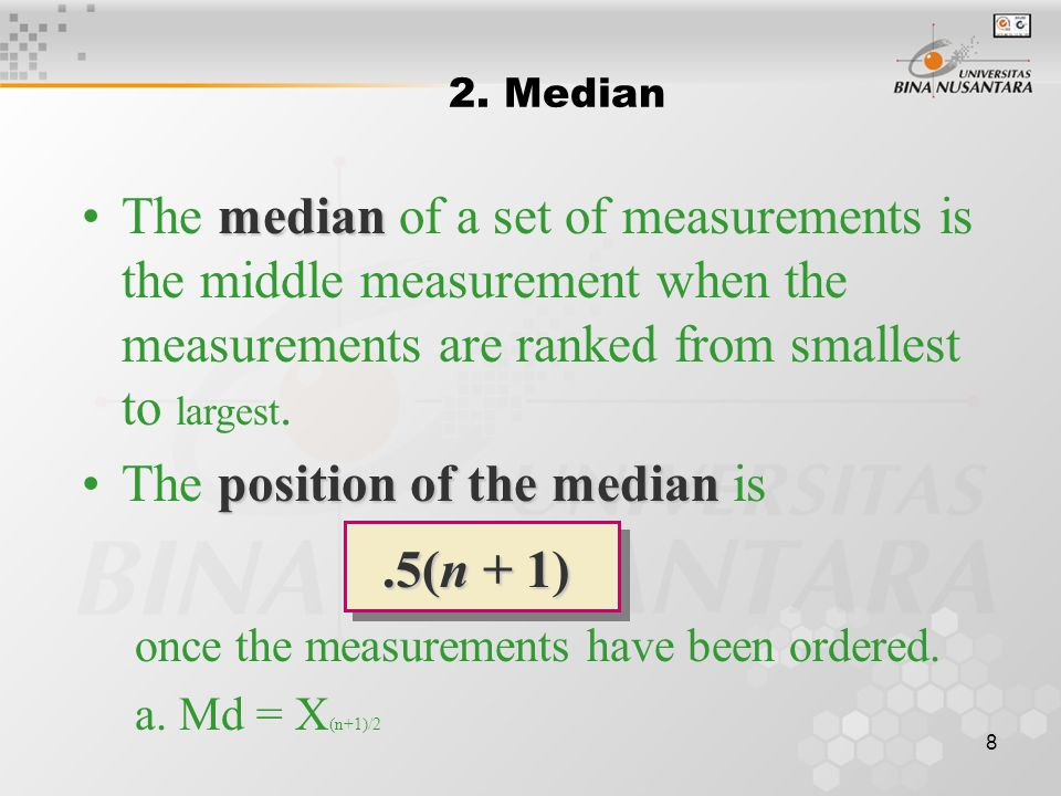 8 medianThe median of a set of measurements is the middle measurement when the measurements are ranked from smallest to largest.