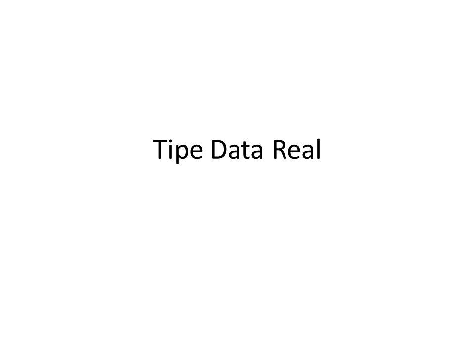 Defini Tipe data real adalah tipe data untuk angka pecahan atau angka yang memiliki titik desimal.