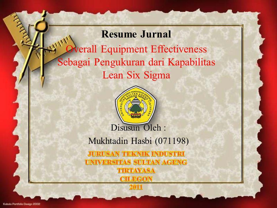Resume Jurnal Disusun Oleh : Mukhtadin Hasbi (071198) Overall Equipment Effectiveness Sebagai Pengukuran dari Kapabilitas Lean Six Sigma
