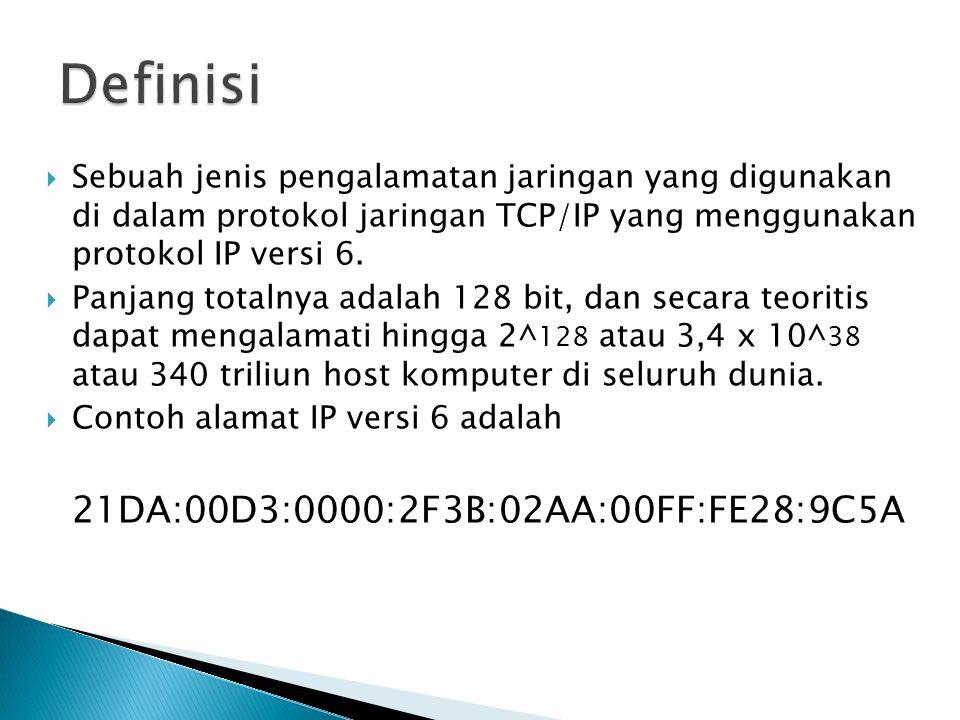 Pada IPv6, panjang alamatnya 128 bit sedangkan panjang alamat dari IPv4 adalah 32 bit.