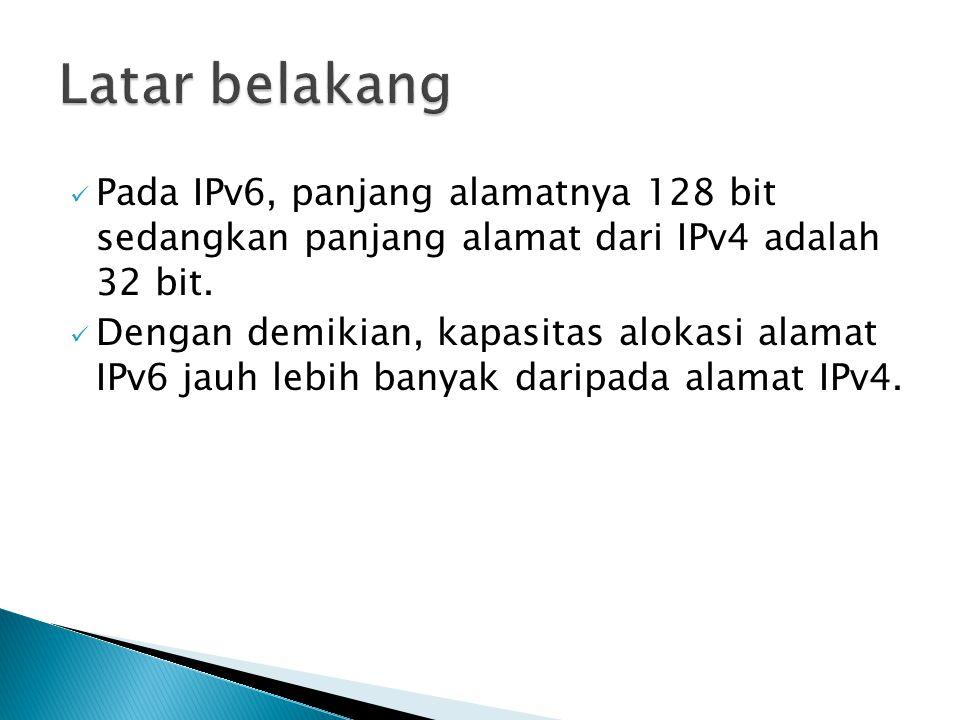 Pada IPv6, panjang alamatnya 128 bit sedangkan panjang alamat dari IPv4 adalah 32 bit. Dengan demikian, kapasitas alokasi alamat IPv6 jauh lebih banya