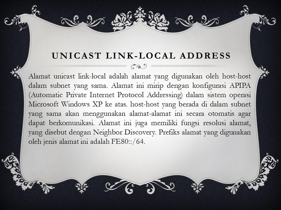 UNICAST LINK-LOCAL ADDRESS Alamat unicast link-local adalah alamat yang digunakan oleh host-host dalam subnet yang sama.