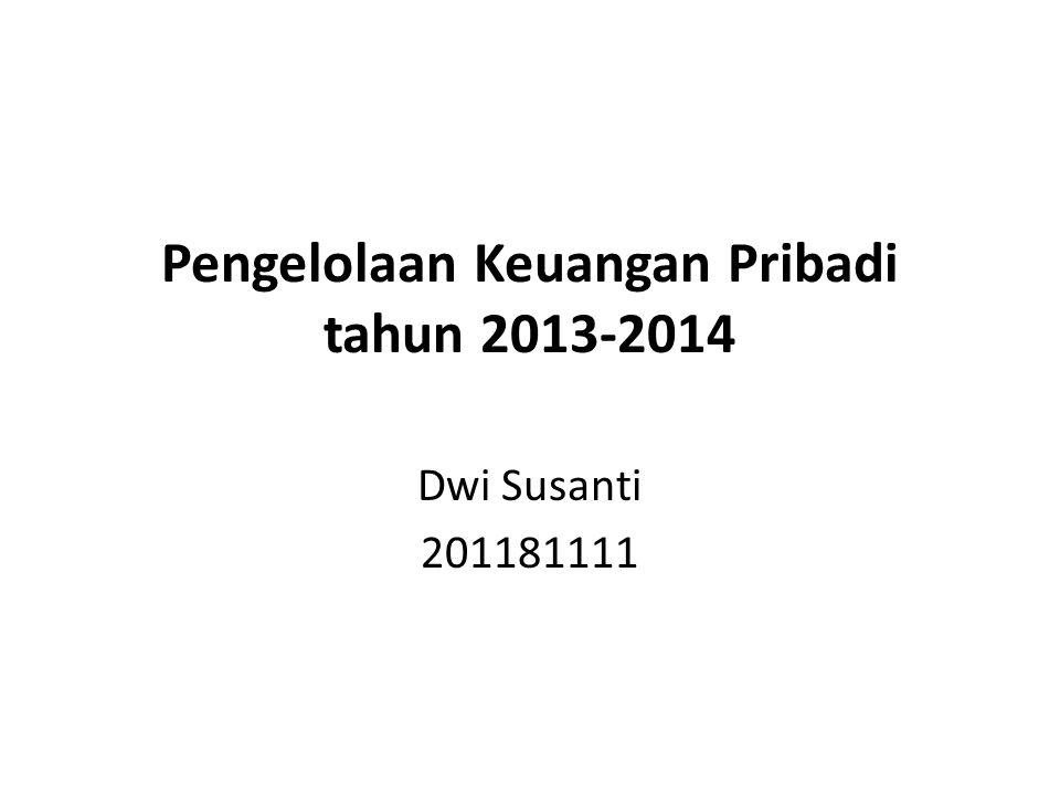 Pengelolaan Keuangan Pribadi tahun 2013-2014 Dwi Susanti 201181111