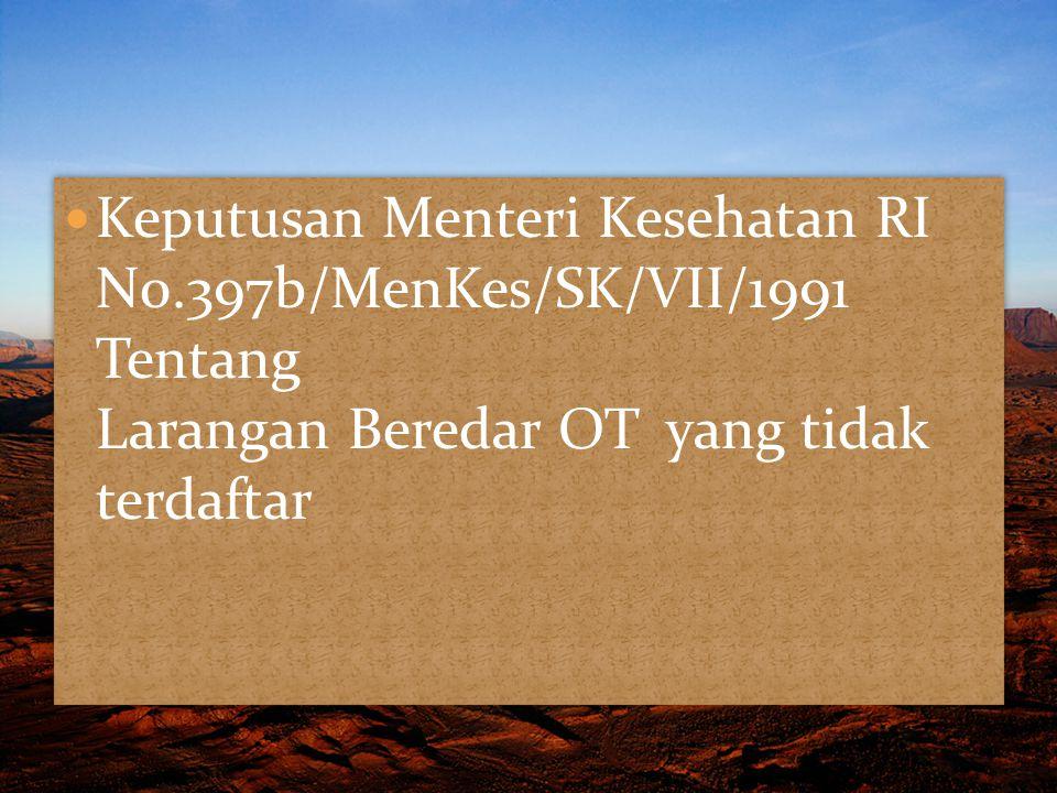 Keputusan Menteri Kesehatan RI N0.397b/MenKes/SK/VII/1991 Tentang Larangan Beredar OT yang tidak terdaftar