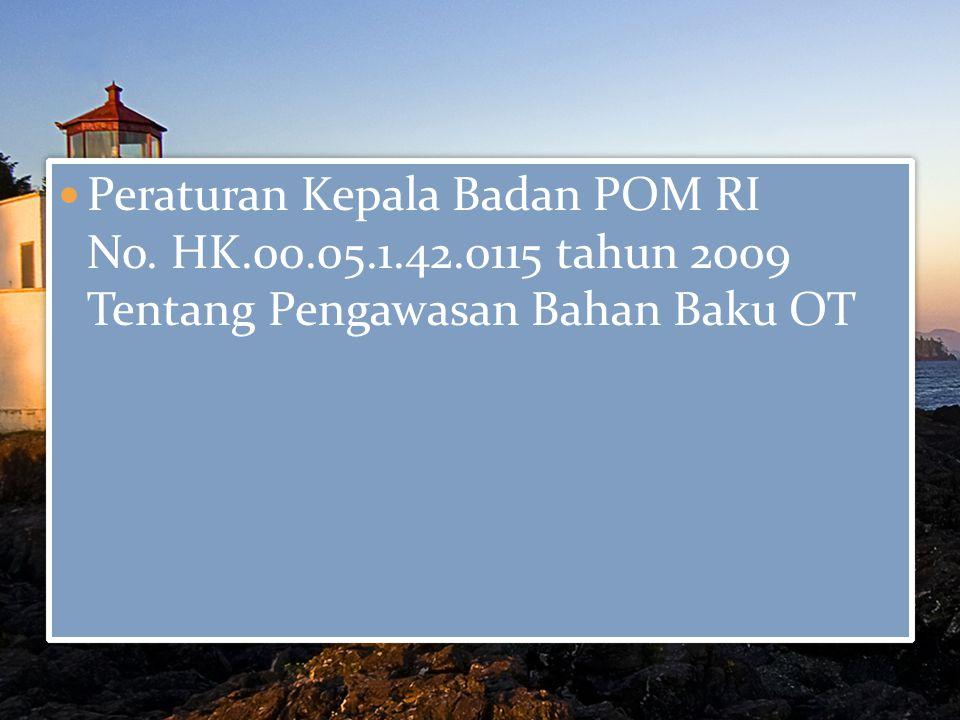 Peraturan Kepala Badan POM RI No. HK.00.05.1.42.0115 tahun 2009 Tentang Pengawasan Bahan Baku OT
