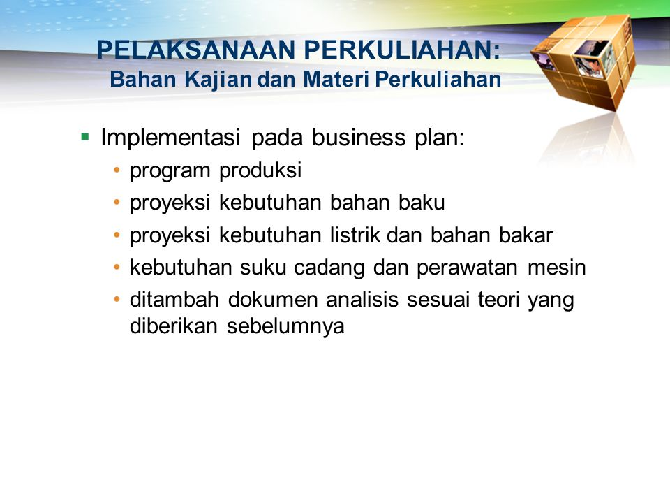 PELAKSANAAN PERKULIAHAN: Bahan Kajian dan Materi Perkuliahan  Implementasi pada business plan: program produksi proyeksi kebutuhan bahan baku proyeks