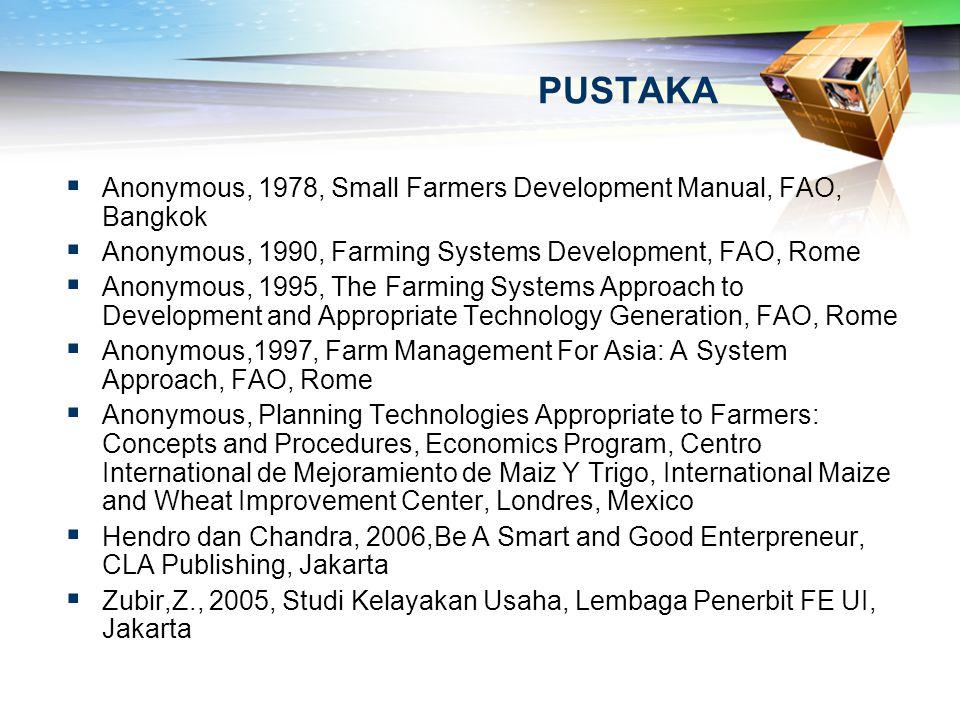 PUSTAKA  Anonymous, 1978, Small Farmers Development Manual, FAO, Bangkok  Anonymous, 1990, Farming Systems Development, FAO, Rome  Anonymous, 1995,