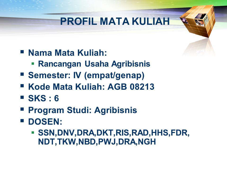 PROFIL MATA KULIAH  Nama Mata Kuliah:  Rancangan Usaha Agribisnis  Semester: IV (empat/genap)  Kode Mata Kuliah: AGB 08213  SKS : 6  Program Stu