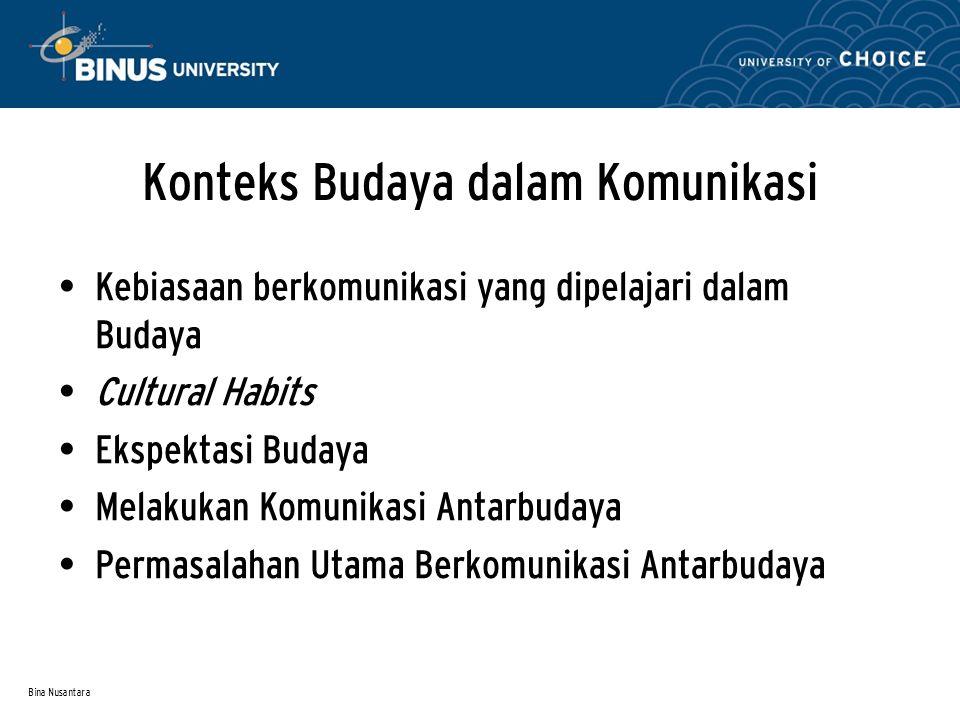 Bina Nusantara Konteks Budaya dalam Komunikasi Kebiasaan berkomunikasi yang dipelajari dalam Budaya Cultural Habits Ekspektasi Budaya Melakukan Komuni