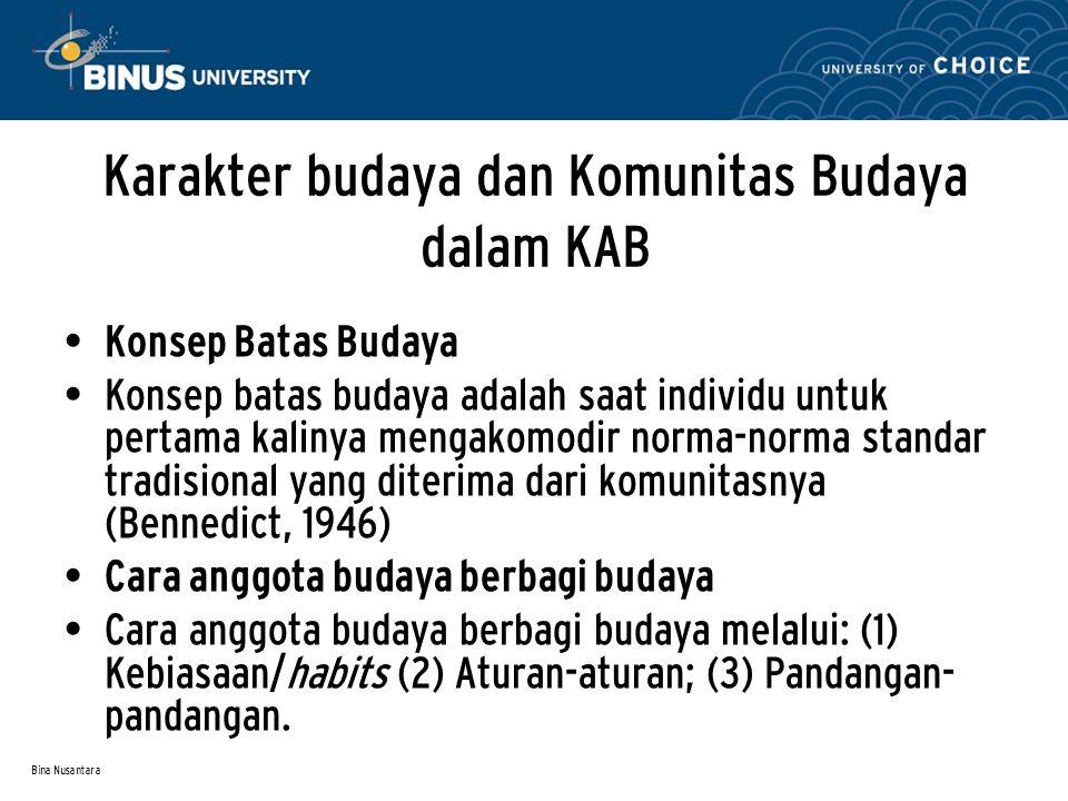 Bina Nusantara Karakter budaya dan Komunitas Budaya dalam KAB Konsep Batas Budaya Konsep batas budaya adalah saat individu untuk pertama kalinya menga