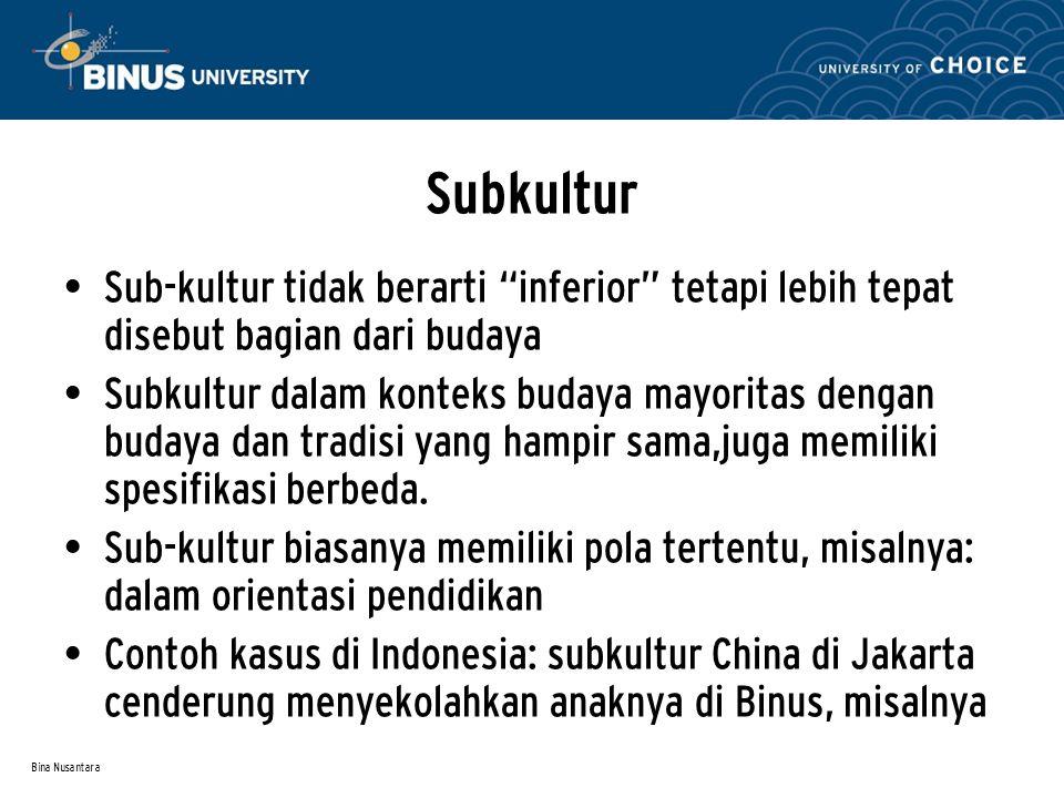 """Bina Nusantara Subkultur Sub-kultur tidak berarti """"inferior"""" tetapi lebih tepat disebut bagian dari budaya Subkultur dalam konteks budaya mayoritas de"""