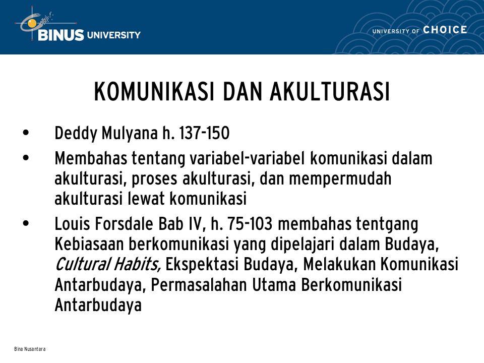 Bina Nusantara KOMUNIKASI DAN AKULTURASI Deddy Mulyana h. 137-150 Membahas tentang variabel-variabel komunikasi dalam akulturasi, proses akulturasi, d