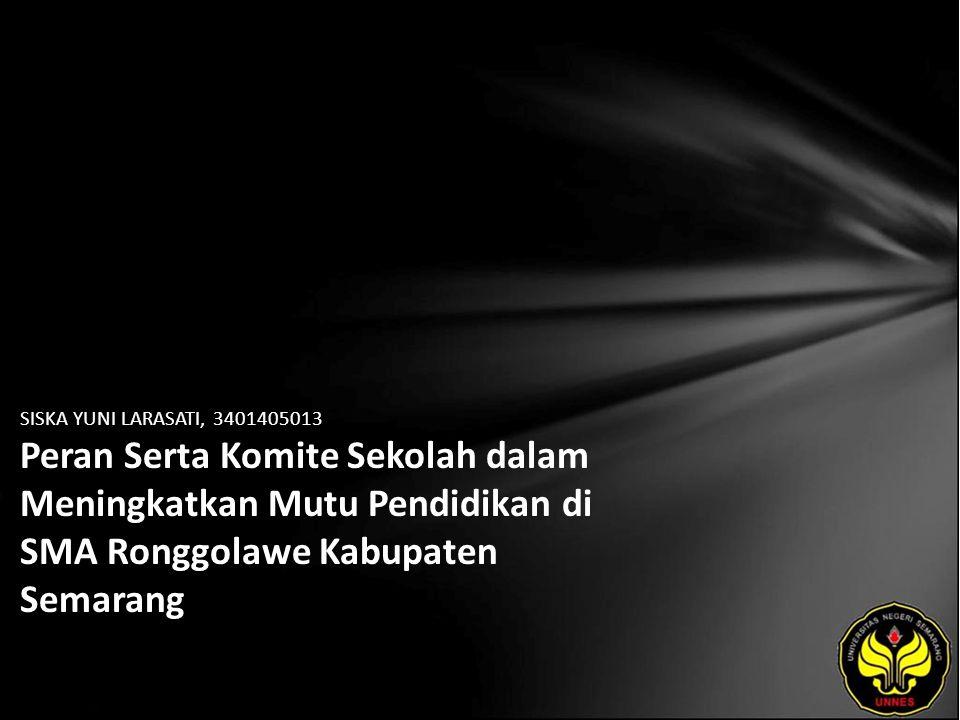SISKA YUNI LARASATI, 3401405013 Peran Serta Komite Sekolah dalam Meningkatkan Mutu Pendidikan di SMA Ronggolawe Kabupaten Semarang