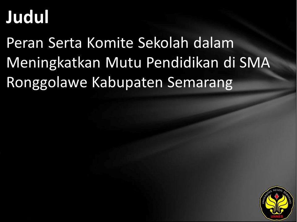 Judul Peran Serta Komite Sekolah dalam Meningkatkan Mutu Pendidikan di SMA Ronggolawe Kabupaten Semarang