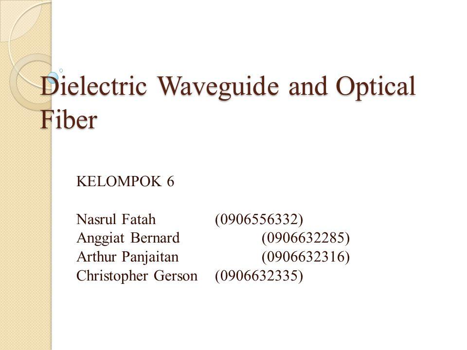 Dielectric Waveguide Dielectric: sebuah material yang bukan logam, tidak bersifat konduktif.
