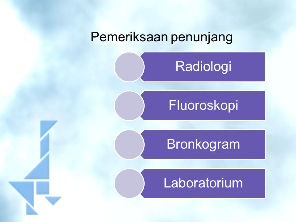 Pemeriksaan penunjang Radiologi Fluoroskopi Bronkogram Laboratorium