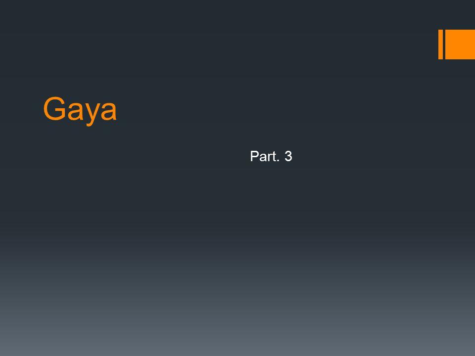 Gaya Part. 3