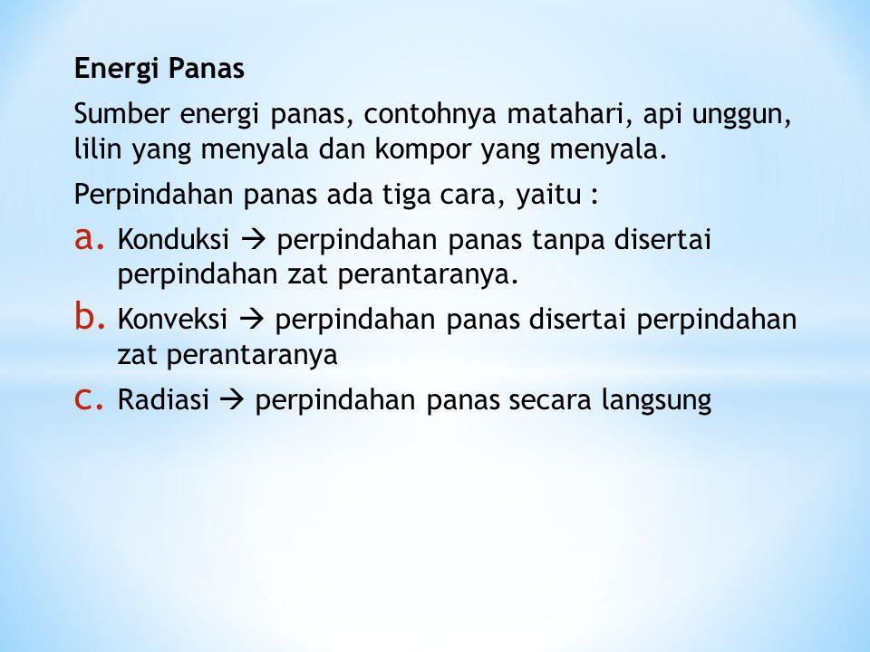 Energi Panas Sumber energi panas, contohnya matahari, api unggun, lilin yang menyala dan kompor yang menyala. Perpindahan panas ada tiga cara, yaitu :