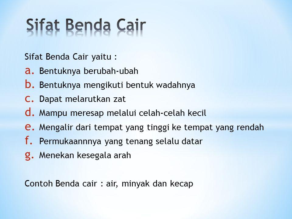 Sifat Benda Cair yaitu : a.Bentuknya berubah-ubah b.