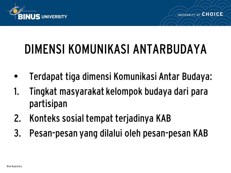 Bina Nusantara DIMENSI KOMUNIKASI ANTARBUDAYA Terdapat tiga dimensi Komunikasi Antar Budaya:  Tingkat masyarakat kelompok budaya dari para partisipa