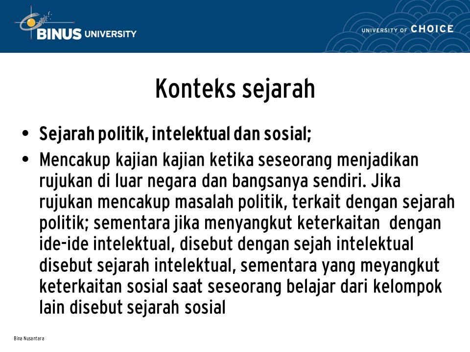 Bina Nusantara Konteks sejarah Sejarah politik, intelektual dan sosial; Mencakup kajian kajian ketika seseorang menjadikan rujukan di luar negara dan