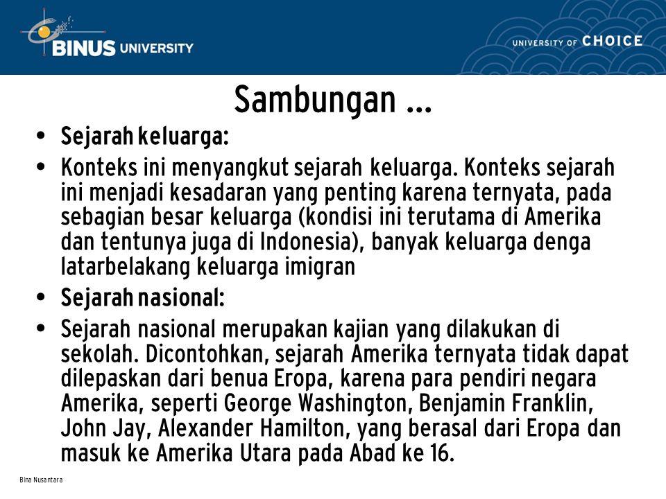 Bina Nusantara Sambungan … Sejarah keluarga: Konteks ini menyangkut sejarah keluarga. Konteks sejarah ini menjadi kesadaran yang penting karena ternya