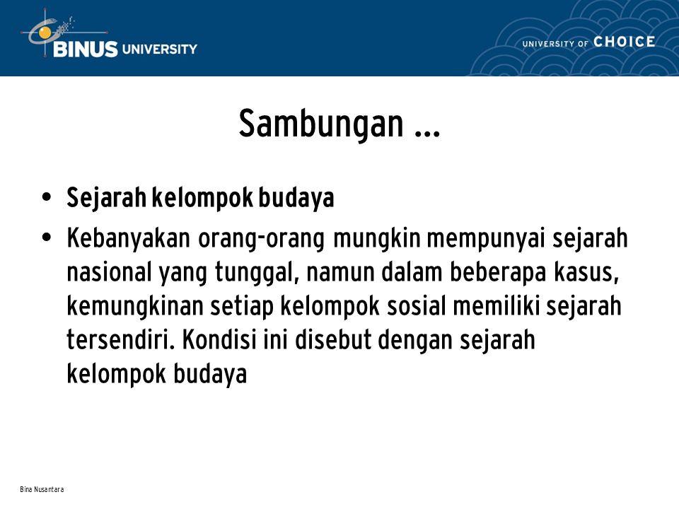 Bina Nusantara Sambungan … Sejarah kelompok budaya Kebanyakan orang-orang mungkin mempunyai sejarah nasional yang tunggal, namun dalam beberapa kasus,