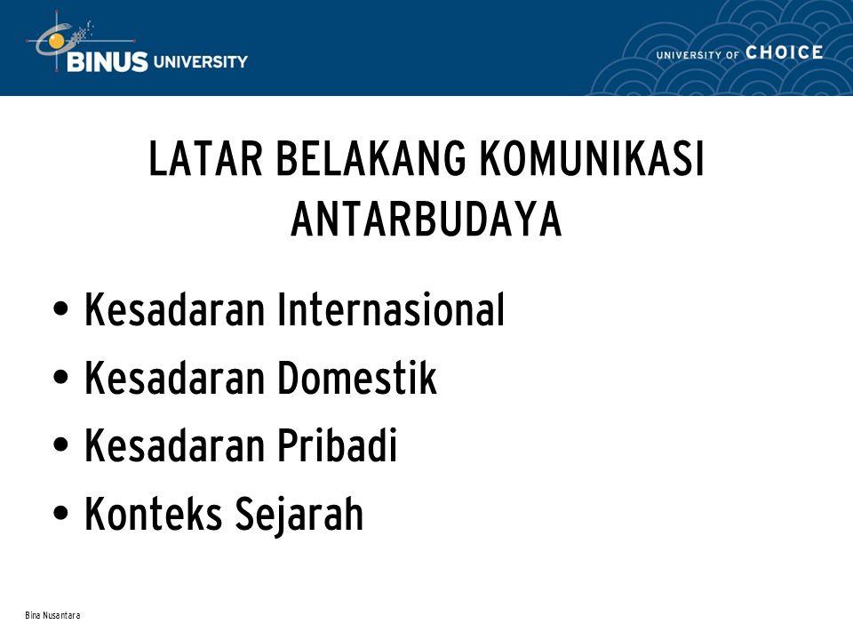 Bina Nusantara LATAR BELAKANG KOMUNIKASI ANTARBUDAYA Kesadaran Internasional Kesadaran Domestik Kesadaran Pribadi Konteks Sejarah