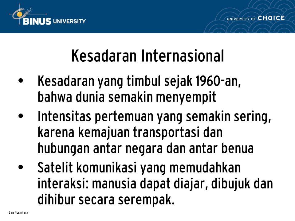 Bina Nusantara Kesadaran Internasional Kesadaran yang timbul sejak 1960-an, bahwa dunia semakin menyempit Intensitas pertemuan yang semakin sering, ka
