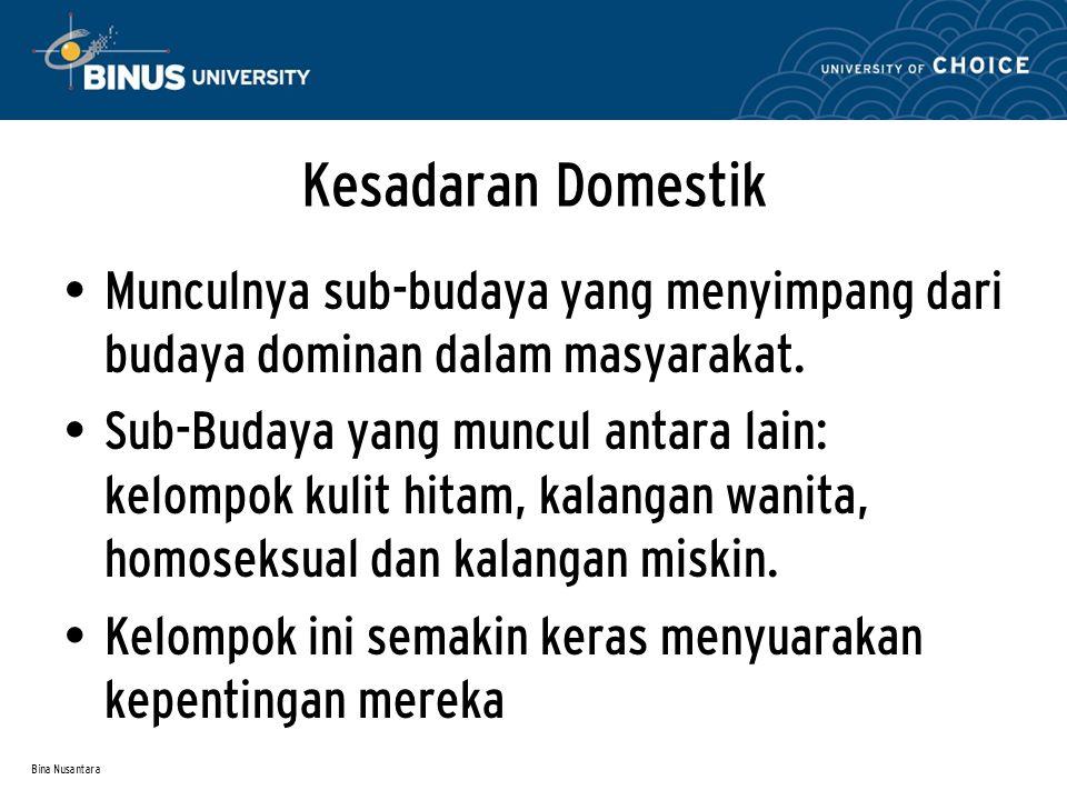 Bina Nusantara Kesadaran Domestik Munculnya sub-budaya yang menyimpang dari budaya dominan dalam masyarakat. Sub-Budaya yang muncul antara lain: kelom