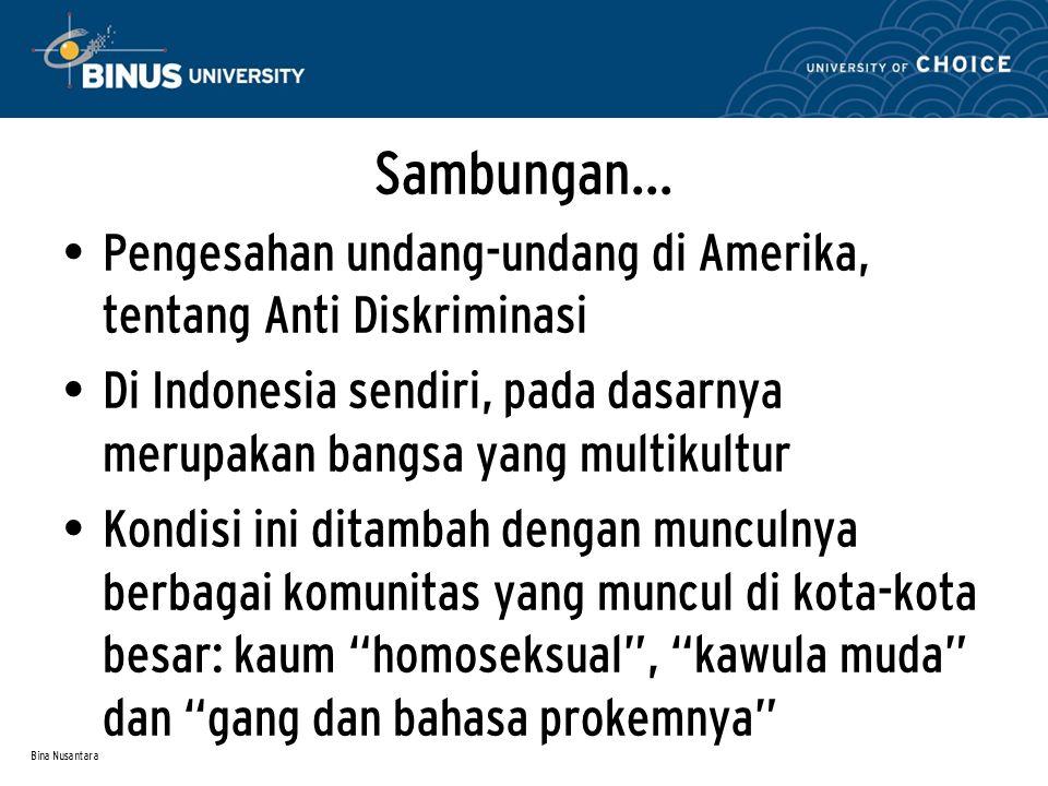 Bina Nusantara Sambungan… Pengesahan undang-undang di Amerika, tentang Anti Diskriminasi Di Indonesia sendiri, pada dasarnya merupakan bangsa yang mul