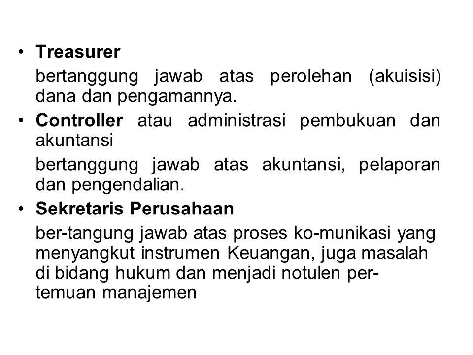 Treasurer bertanggung jawab atas perolehan (akuisisi) dana dan pengamannya. Controller atau administrasi pembukuan dan akuntansi bertanggung jawab ata