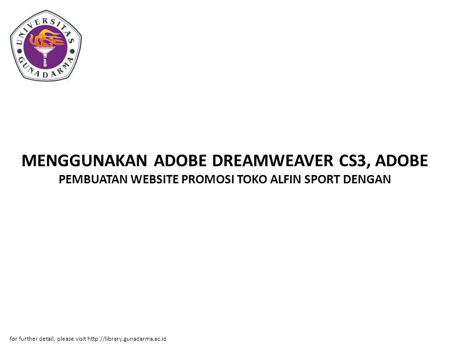 MENGGUNAKAN ADOBE DREAMWEAVER CS3, ADOBE PEMBUATAN WEBSITE PROMOSI TOKO ALFIN SPORT DENGAN for further detail, please visit http://library.gunadarma.a