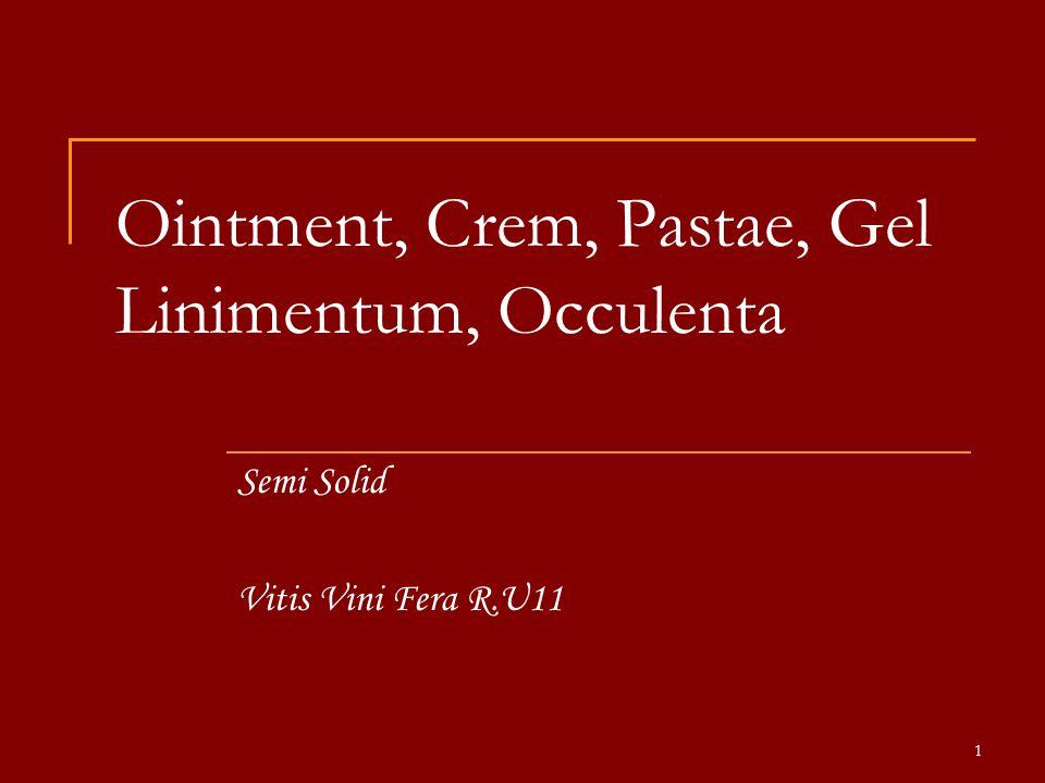 Ointment, Crem, Pastae, Gel Linimentum, Occulenta Semi Solid Vitis Vini Fera R.U11 1