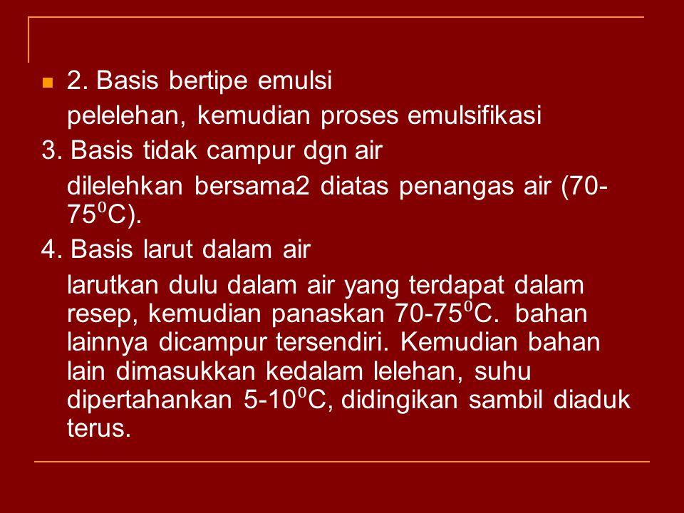 2. Basis bertipe emulsi pelelehan, kemudian proses emulsifikasi 3. Basis tidak campur dgn air dilelehkan bersama2 diatas penangas air (70- 75 ⁰ C). 4.