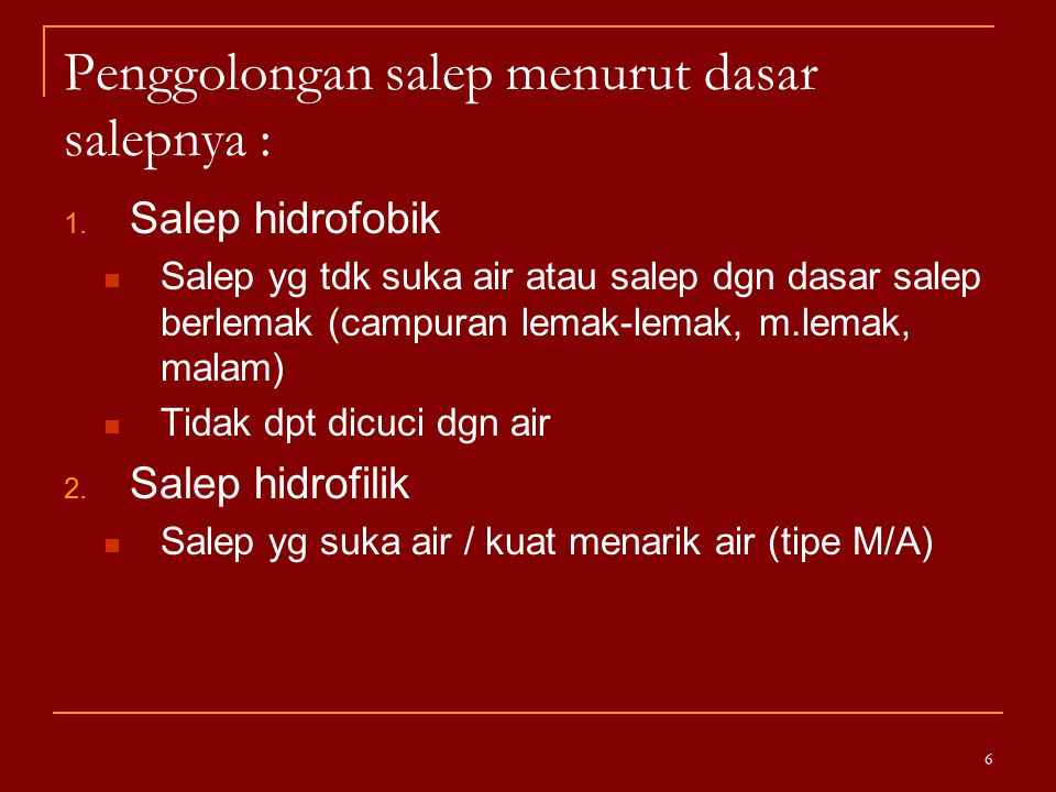 Penggolongan salep menurut dasar salepnya : 1. Salep hidrofobik Salep yg tdk suka air atau salep dgn dasar salep berlemak (campuran lemak-lemak, m.lem
