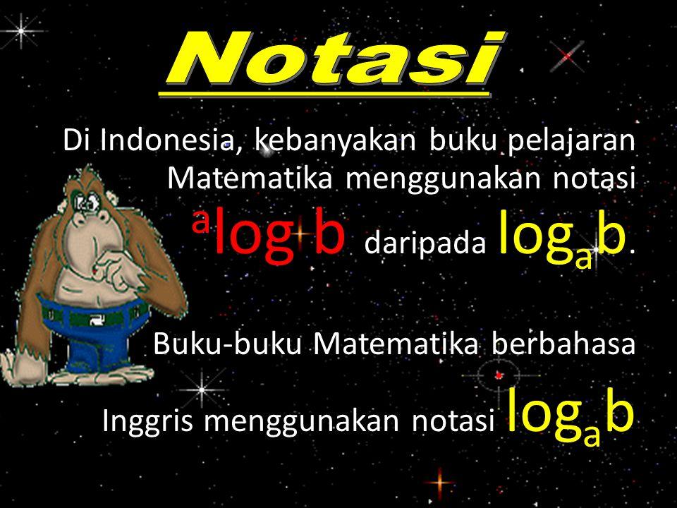 Di Indonesia, kebanyakan buku pelajaran Matematika menggunakan notasi a log b daripada log a b. Buku-buku Matematika berbahasa Inggris menggunakan not