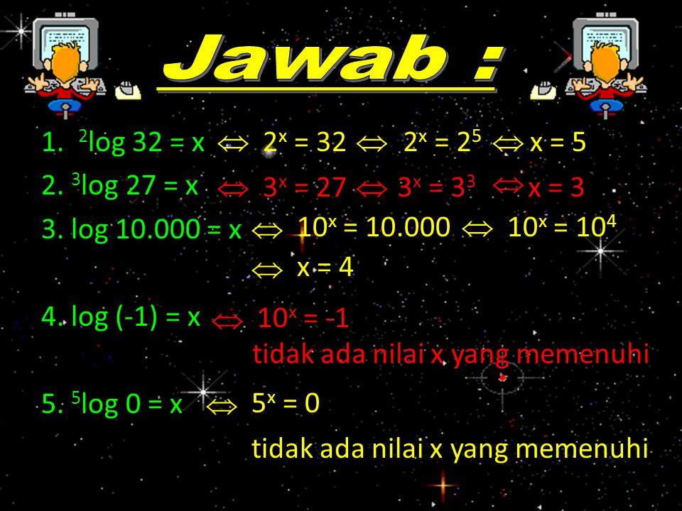 1. 2 log 32 = x 2. 3 log 27 = x 3. log 10.000 = x 4. log (-1) = x 5. 5 log 0 = x  2 x = 322 x = 2 5 x = 5  3 x = 273 x = 3 3 x = 3   10 x = 10.0